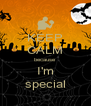 KEEP CALM because I'm special - Personalised Poster A4 size