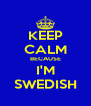 KEEP CALM BECAUSE I'M SWEDISH - Personalised Poster A4 size
