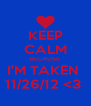 KEEP CALM BECAUSE  I'M TAKEN  11/26/12 <3  - Personalised Poster A4 size