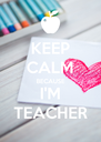 KEEP CALM BECAUSE I'M TEACHER - Personalised Poster A4 size