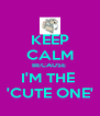 KEEP CALM BECAUSE  I'M THE  'CUTE ONE' - Personalised Poster A4 size