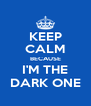 KEEP CALM BECAUSE I'M THE DARK ONE - Personalised Poster A4 size