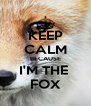 KEEP CALM BECAUSE I'M THE  FOX - Personalised Poster A4 size
