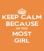 KEEP CALM BECAUSE I'M THE MOST GIRL - Personalised Poster A4 size
