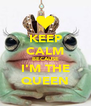 KEEP CALM BECAUSE I'M THE QUEEN - Personalised Poster A4 size