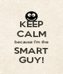 KEEP CALM because I'm the SMART GUY! - Personalised Poster A4 size
