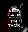 KEEP CALM BECAUSE I'M THOR - Personalised Poster A4 size