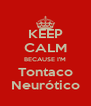 KEEP CALM BECAUSE I'M Tontaco Neurótico - Personalised Poster A4 size