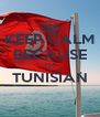 KEEP CALM BECAUSE I'M TUNISIAN  - Personalised Poster A4 size