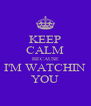 KEEP CALM BECAUSE I'M WATCHIN YOU - Personalised Poster A4 size