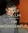 KEEP CALM BECAUSE I'M WONDERFUL - Personalised Poster A4 size