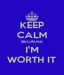 KEEP CALM BECAUSE I'M WORTH IT - Personalised Poster A4 size