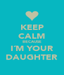 KEEP CALM BECAUSE I´M YOUR DAUGHTER - Personalised Poster A4 size