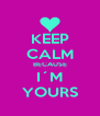 KEEP CALM BECAUSE I´M YOURS - Personalised Poster A4 size