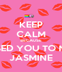 KEEP CALM BECAUSE I MISSED YOU TO MUCH JASMINE - Personalised Poster A4 size
