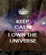 KEEP CALM BECAUSE I OWN THE UNIVERSE - Personalised Poster A4 size
