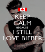 KEEP CALM BECAUSE I STILL LOVE BIEBER - Personalised Poster A4 size