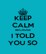KEEP CALM BECAUSE I TOLD YOU SO - Personalised Poster A4 size