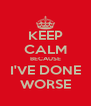 KEEP CALM BECAUSE I'VE DONE WORSE - Personalised Poster A4 size