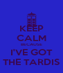 KEEP CALM BECAUSE I'VE GOT THE TARDIS - Personalised Poster A4 size