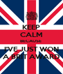 KEEP CALM BECAUSE  I'VE JUST WON A BRIT AWARD - Personalised Poster A4 size