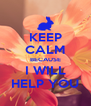 KEEP CALM BECAUSE I WILL HELP YOU - Personalised Poster A4 size