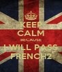 KEEP CALM BECAUSE I WILL PASS FRENCH2 - Personalised Poster A4 size
