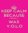 KEEP CALM BECAUSE I WISH IT WAS  Y.O.L.O - Personalised Poster A4 size