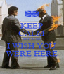 KEEP CALM BECAUSE I WISH YOU WERE HERE - Personalised Poster A4 size