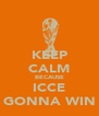 KEEP CALM BECAUSE ICCE GONNA WIN - Personalised Poster A4 size