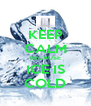 KEEP CALM BECAUSE ICE IS COLD - Personalised Poster A4 size