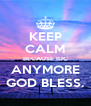 KEEP CALM BECAUSE IDC ANYMORE GOD BLESS. - Personalised Poster A4 size