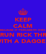 KEEP CALM BECAUSE IF PERCABETH DIES I WILL RUN RICK THROUGH WITH A DAGGER - Personalised Poster A4 size