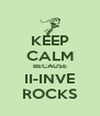 KEEP CALM BECAUSE II-INVE ROCKS - Personalised Poster A4 size