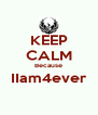 KEEP CALM Because IIam4ever  - Personalised Poster A4 size