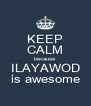 KEEP CALM because ILAYAWOD is awesome - Personalised Poster A4 size