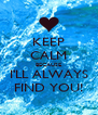 KEEP CALM BECAUSE I'LL ALWAYS FIND YOU! - Personalised Poster A4 size