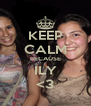 KEEP CALM BECAUSE ILY <3 - Personalised Poster A4 size