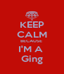 KEEP CALM BECAUSE  I'M A  Ging - Personalised Poster A4 size