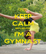 KEEP CALM BECAUSE I'M A GYMNAST - Personalised Poster A4 size