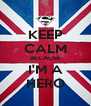 KEEP CALM BECAUSE I'M A HERO - Personalised Poster A4 size