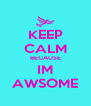 KEEP CALM BECAUSE IM AWSOME - Personalised Poster A4 size