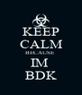 KEEP CALM BECAUSE  IM  BDK - Personalised Poster A4 size