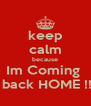 keep calm because Im Coming     back HOME !!!! - Personalised Poster A4 size