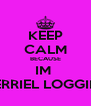 KEEP CALM BECAUSE IM  DERRIEL LOGGINS - Personalised Poster A4 size