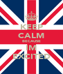 KEEP CALM BECAUSE IM EXCITED - Personalised Poster A4 size