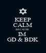 KEEP CALM BECAUSE  IM  GD & BDK - Personalised Poster A4 size
