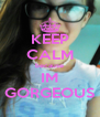 KEEP CALM because IM GORGEOUS - Personalised Poster A4 size
