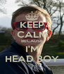 KEEP CALM BECAUSE I'M HEAD BOY - Personalised Poster A4 size