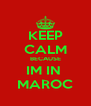 KEEP CALM BECAUSE IM IN  MAROC - Personalised Poster A4 size